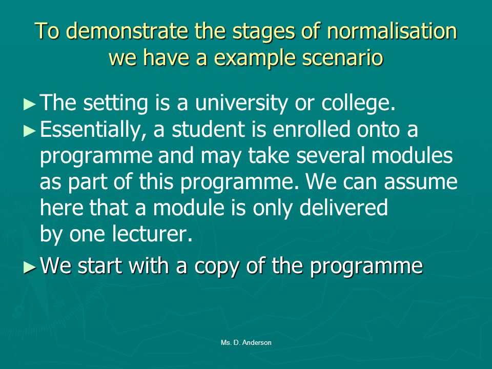 To demonstrate the stages of normalisation we have a example scenario The setting is a university or college.