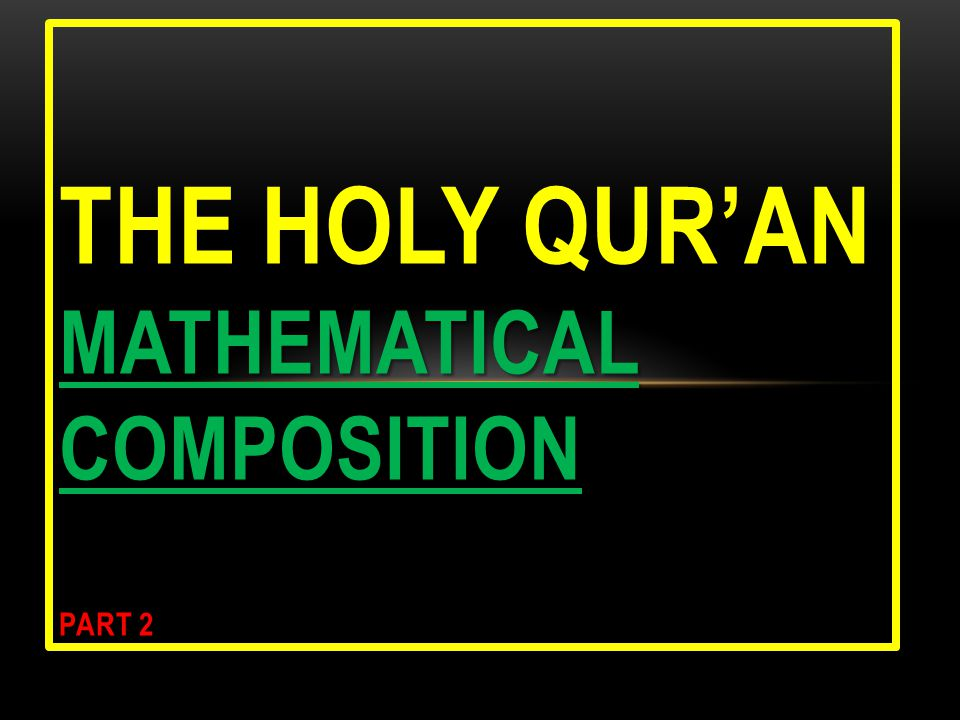 MATHEMATICAL COMPOSITION THE HOLY QURAN MATHEMATICAL COMPOSITION PART 2