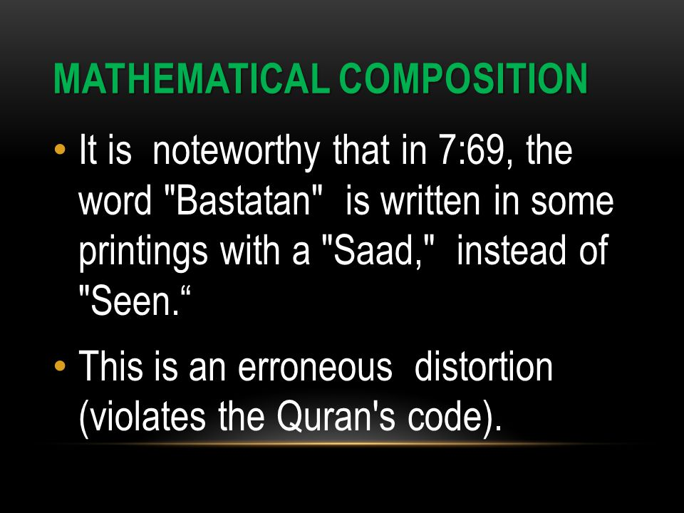 MATHEMATICAL COMPOSITION It is noteworthy that in 7:69, the word Bastatan is written in some printings with a Saad, instead of Seen.