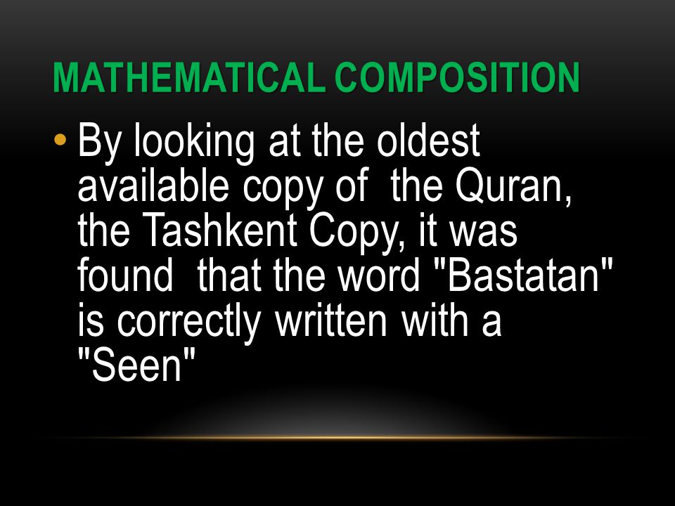 MATHEMATICAL COMPOSITION By looking at the oldest available copy of the Quran, the Tashkent Copy, it was found that the word Bastatan is correctly written with a Seen