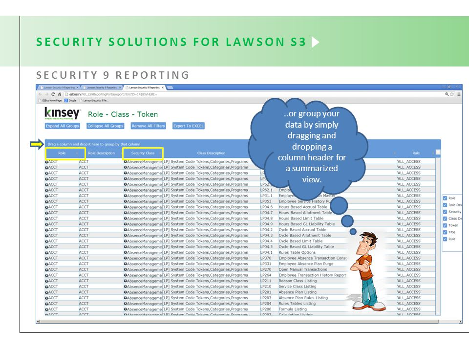 SECURITY SOLUTIONS FOR LAWSON S3 SECURITY 9 REPORTING..or group your data by simply dragging and dropping a column header for a summarized view.