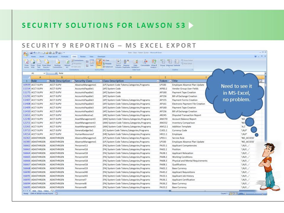 SECURITY SOLUTIONS FOR LAWSON S3 SECURITY 9 REPORTING – MS EXCEL EXPORT Need to see it in MS-Excel, no problem.