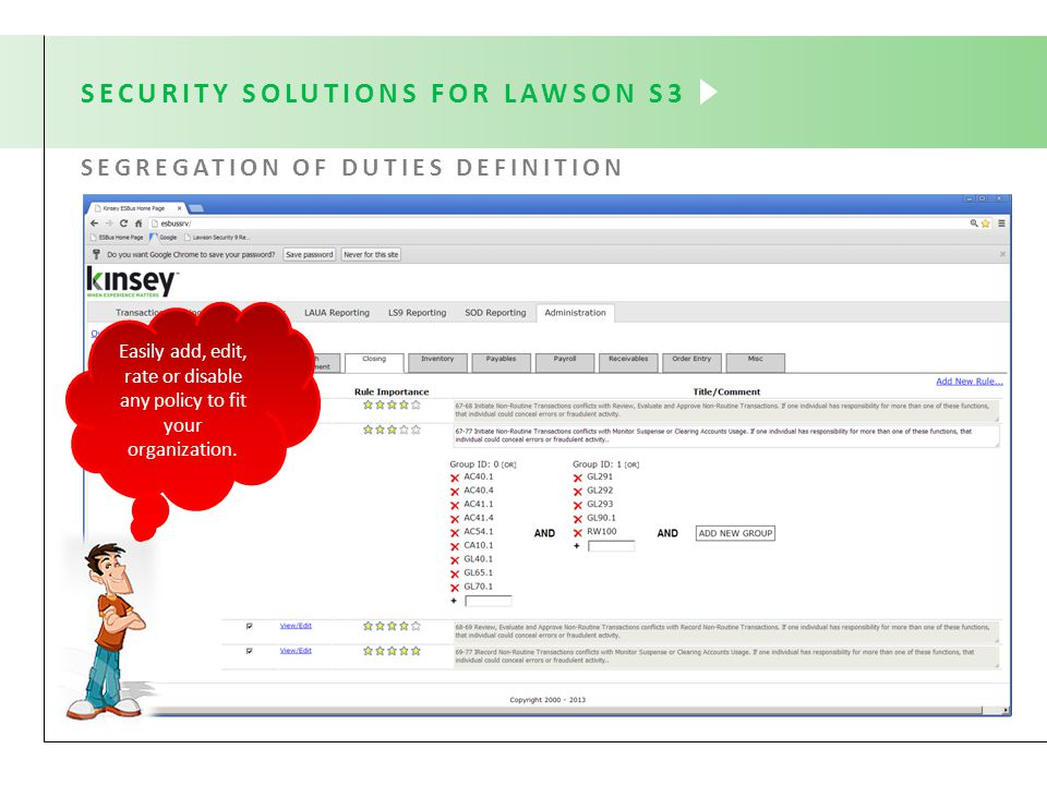 SEGREGATION OF DUTIES DEFINITION SECURITY SOLUTIONS FOR LAWSON S3 Easily add, edit, rate or disable any policy to fit your organization.