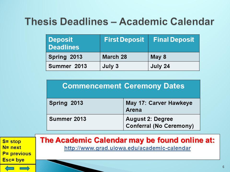 The Academic Calendar may be found online at: http://www.grad.uiowa.edu/academic-calendar.