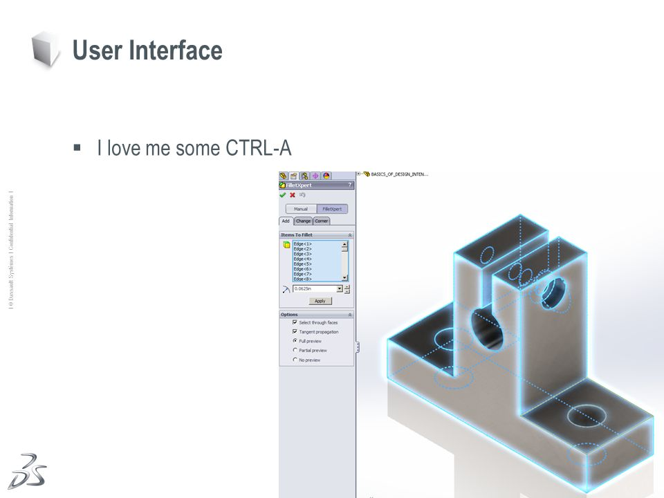 22 Ι © Dassault Systèmes Ι Confidential Information Ι I love me some CTRL-A User Interface