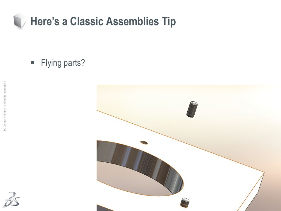 28 Ι © Dassault Systèmes Ι Confidential Information Ι Flying parts Heres a Classic Assemblies Tip