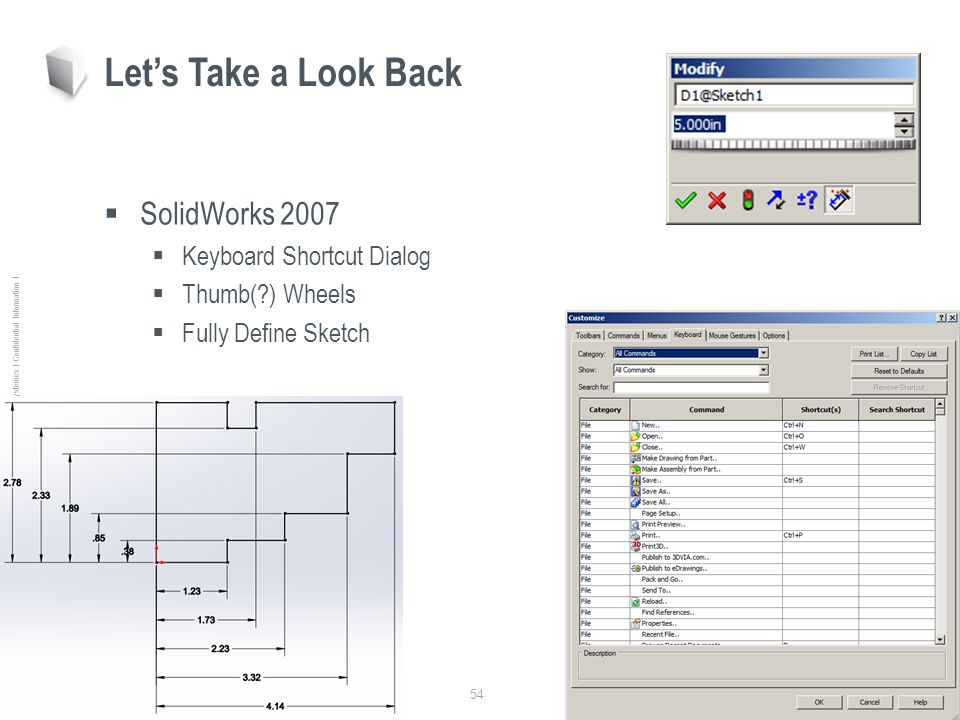 54 Ι © Dassault Systèmes Ι Confidential Information Ι SolidWorks 2007 Keyboard Shortcut Dialog Thumb( ) Wheels Fully Define Sketch Lets Take a Look Back