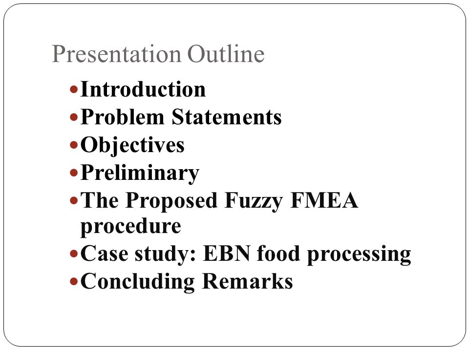 Presentation Outline Introduction Problem Statements Objectives Preliminary The Proposed Fuzzy FMEA procedure Case study: EBN food processing Concludi