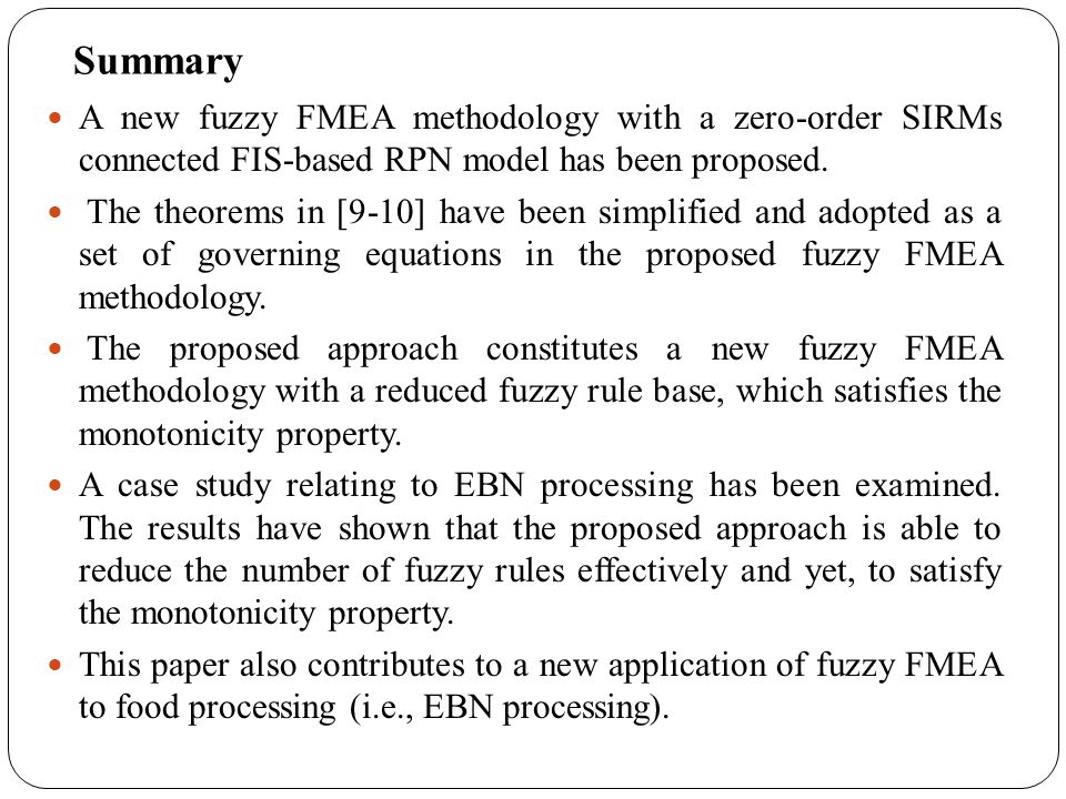 Summary A new fuzzy FMEA methodology with a zero-order SIRMs connected FIS-based RPN model has been proposed. The theorems in [9-10] have been simplif