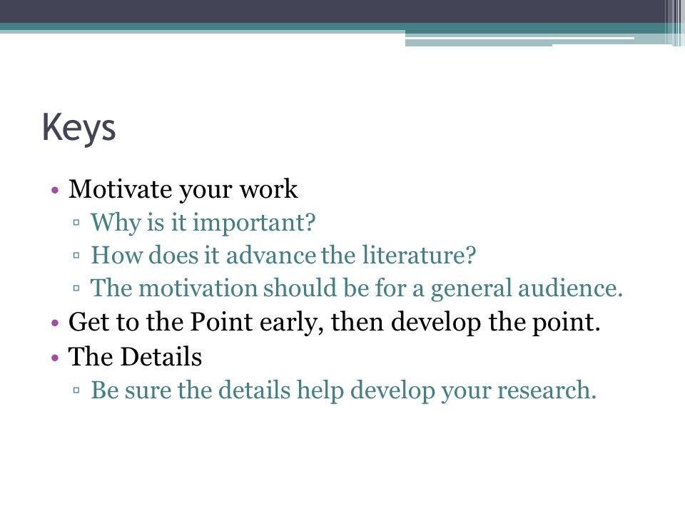 Keys Motivate your work Why is it important. How does it advance the literature.