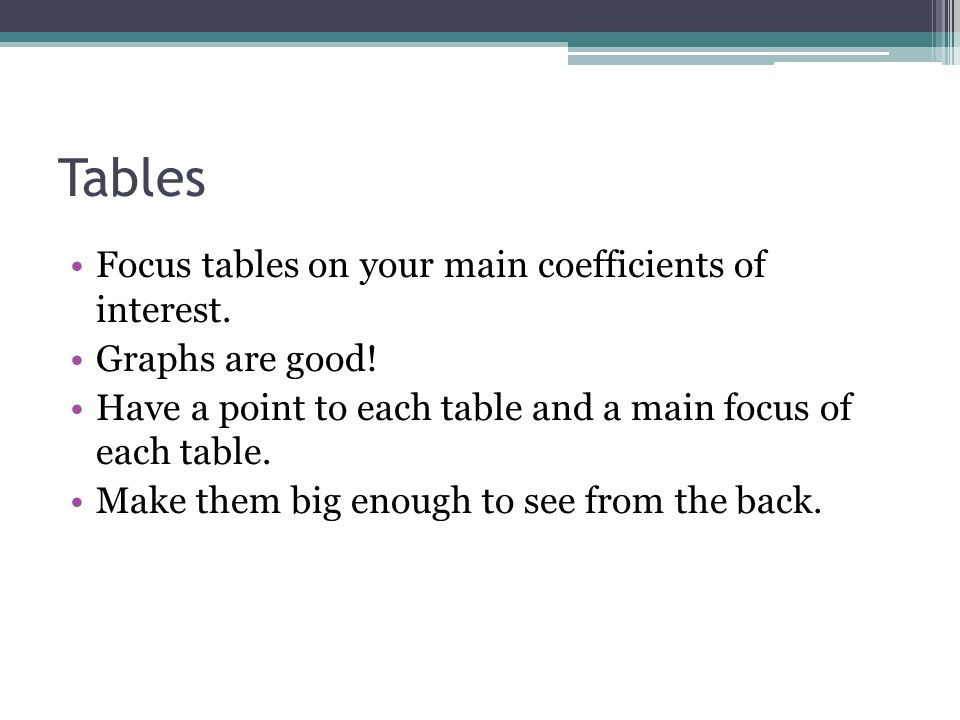 Tables Focus tables on your main coefficients of interest.