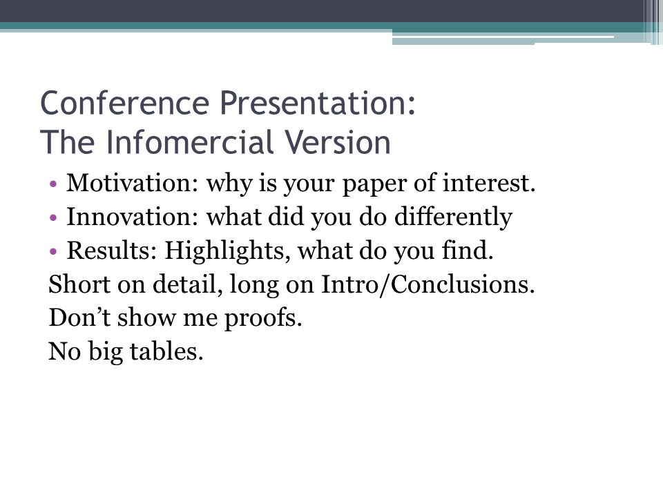 Conference Presentation: The Infomercial Version Motivation: why is your paper of interest.