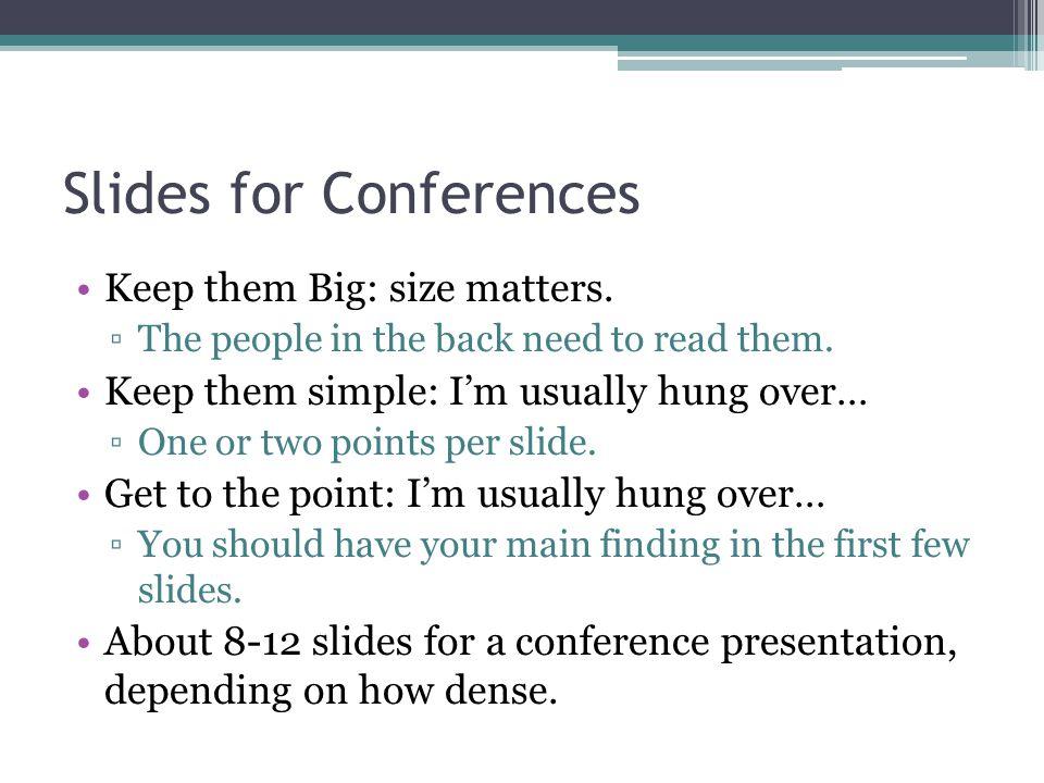 Slides for Conferences Keep them Big: size matters.