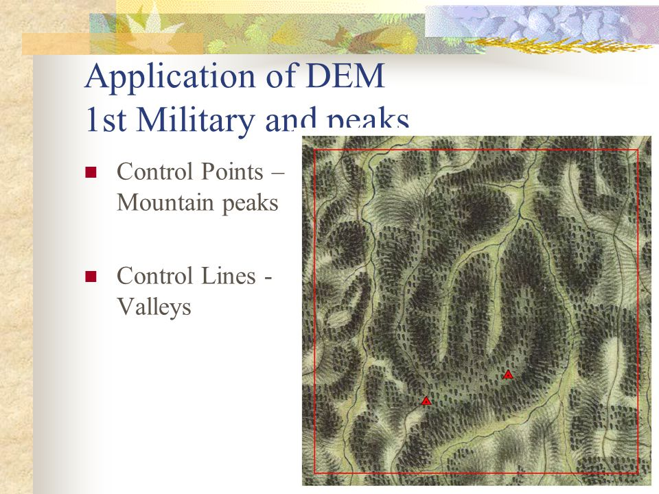 Application of DEM 1st Military and peaks Control Points – Mountain peaks Control Lines - Valleys