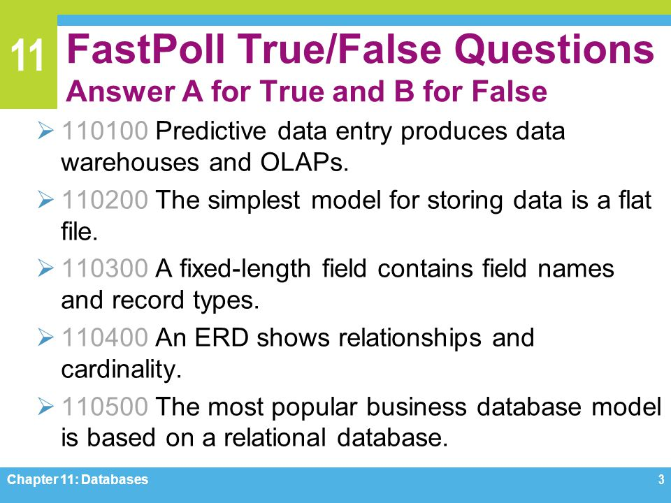 11 FastPoll True/False Questions Answer A for True and B for False 110100 Predictive data entry produces data warehouses and OLAPs. 110200 The simples