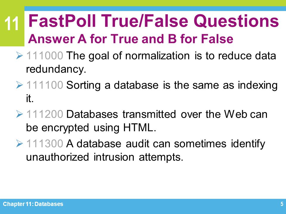 11 FastPoll True/False Questions Answer A for True and B for False 111000 The goal of normalization is to reduce data redundancy. 111100 Sorting a dat
