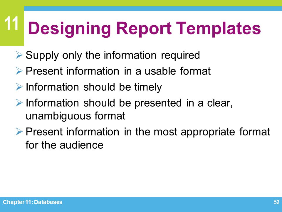 11 Designing Report Templates Supply only the information required Present information in a usable format Information should be timely Information sho