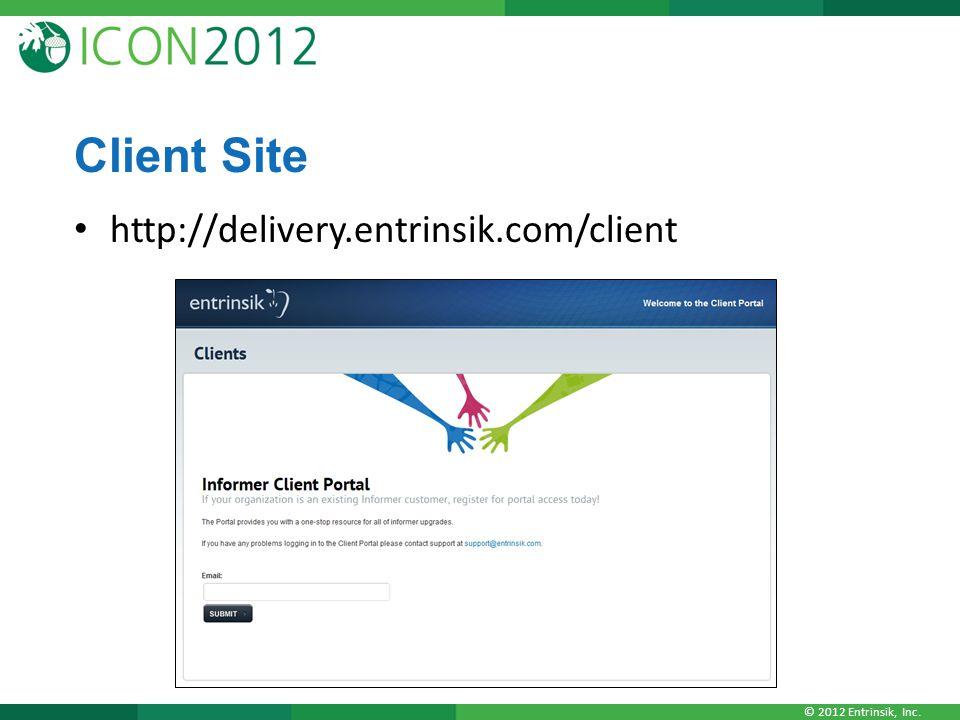 © 2012 Entrinsik, Inc. Client Site http://delivery.entrinsik.com/client