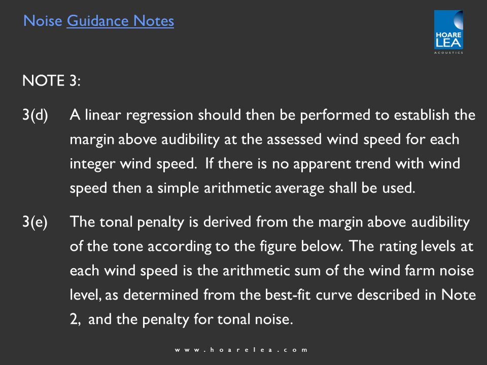 www.hoarelea.com NOTE 3: 3(d)A linear regression should then be performed to establish the margin above audibility at the assessed wind speed for each integer wind speed.