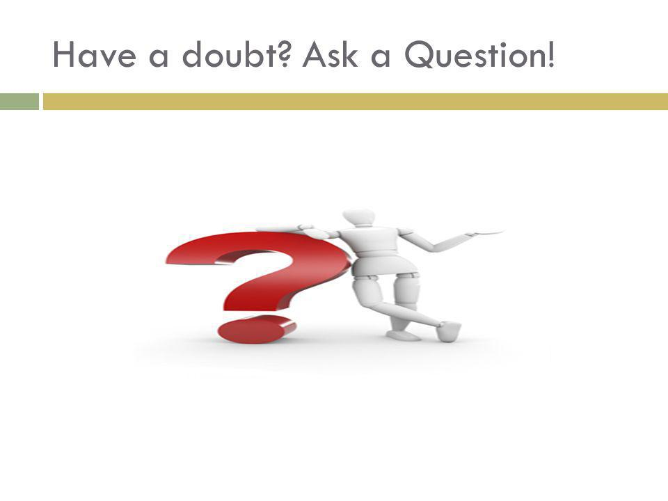 Have a doubt Ask a Question!