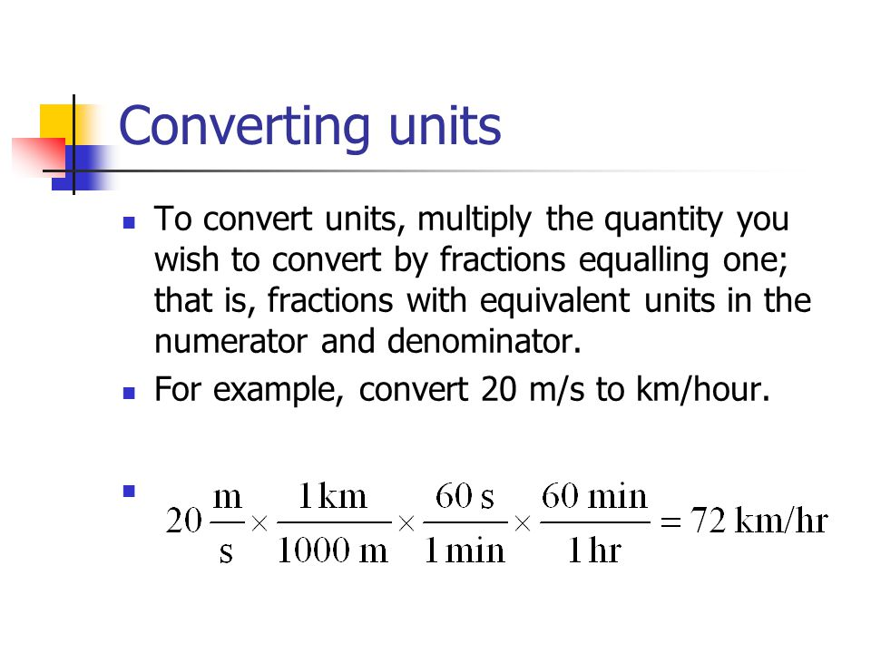 Converting units To convert units, multiply the quantity you wish to convert by fractions equalling one; that is, fractions with equivalent units in t