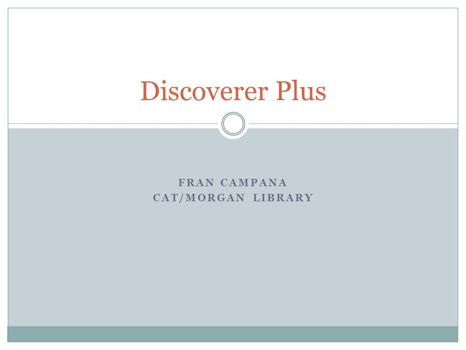 FRAN CAMPANA CAT/MORGAN LIBRARY Discoverer Plus