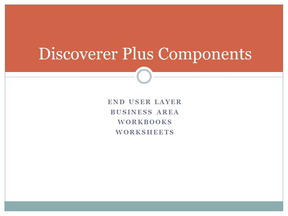 END USER LAYER BUSINESS AREA WORKBOOKS WORKSHEETS Discoverer Plus Components
