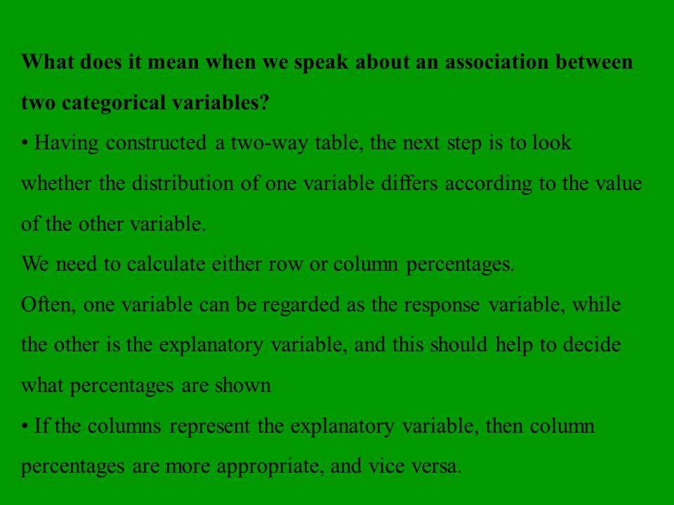 What does it mean when we speak about an association between two categorical variables? Having constructed a two-way table, the next step is to look w