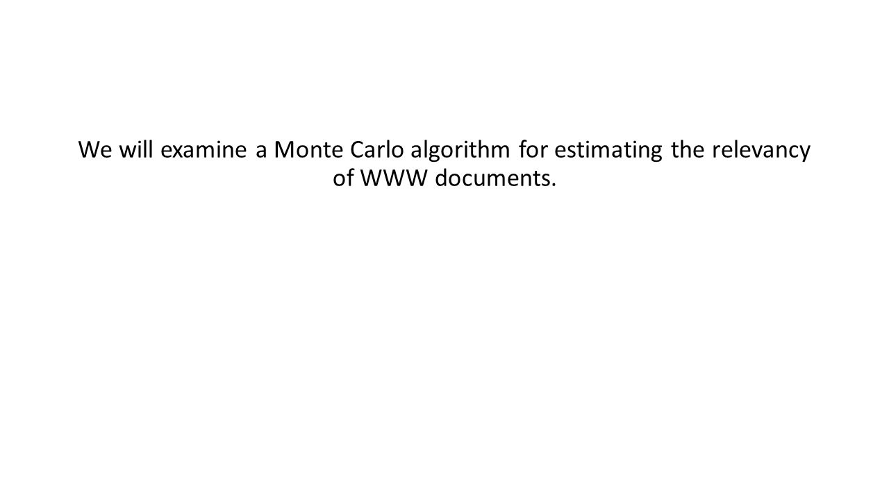 We will examine a Monte Carlo algorithm for estimating the relevancy of WWW documents.