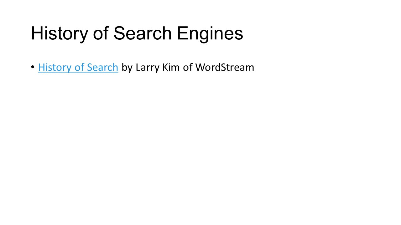 History of Search Engines History of Search by Larry Kim of WordStream History of Search