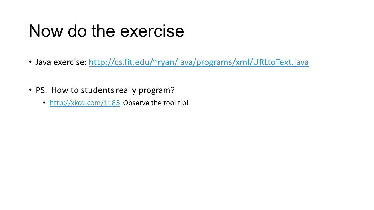Now do the exercise Java exercise: http://cs.fit.edu/~ryan/java/programs/xml/URLtoText.javahttp://cs.fit.edu/~ryan/java/programs/xml/URLtoText.java PS