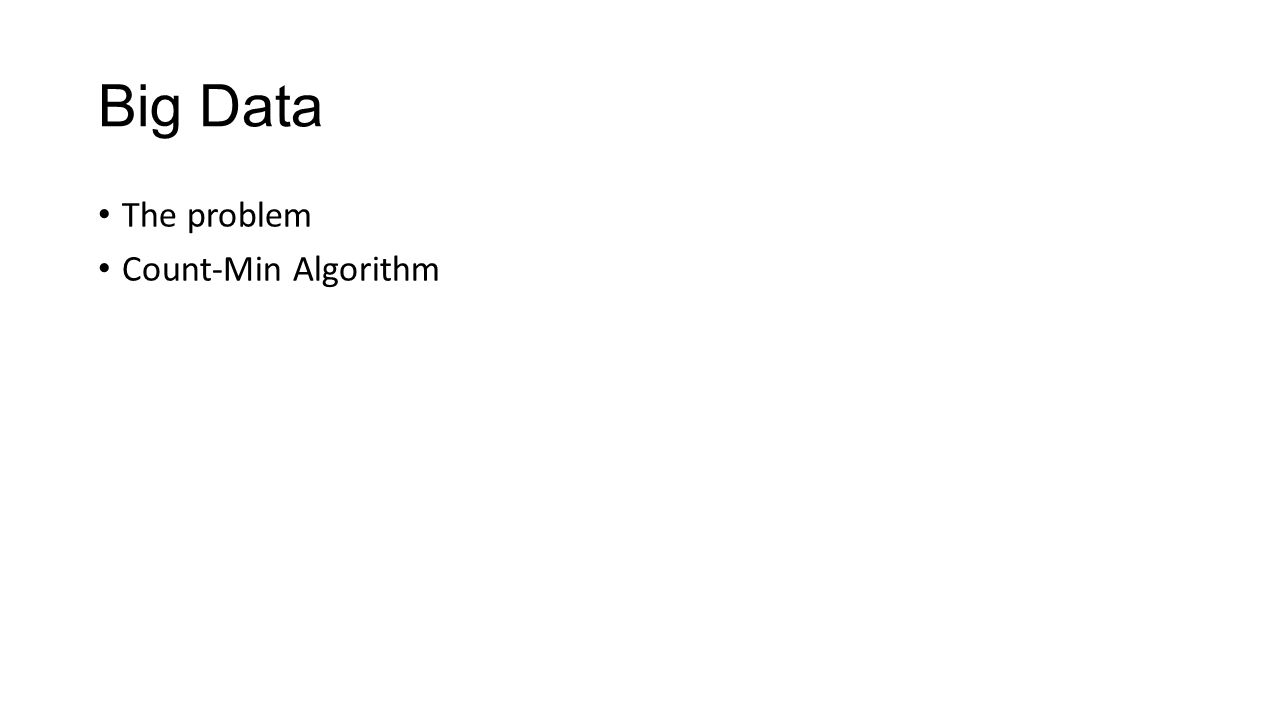 Big Data The problem Count-Min Algorithm