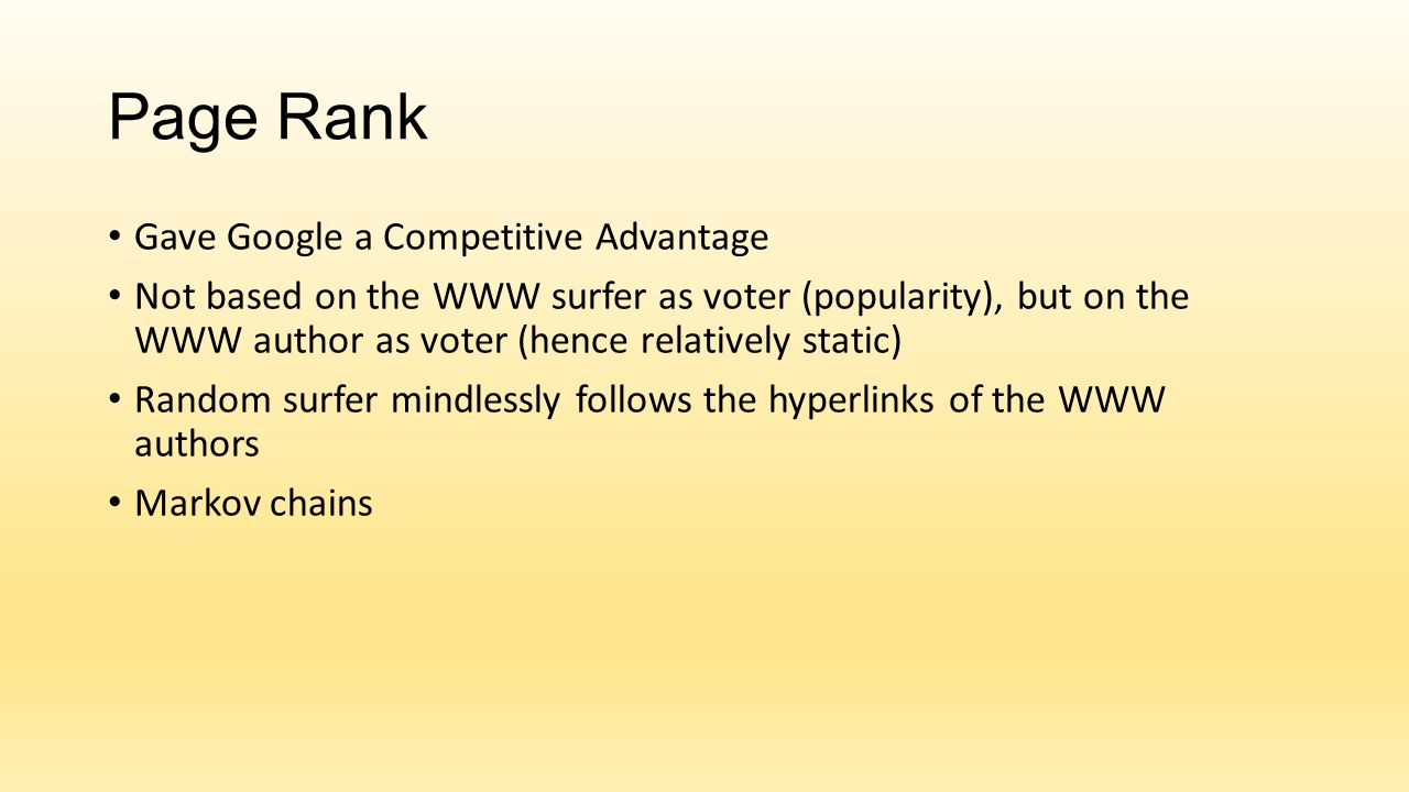Page Rank Gave Google a Competitive Advantage Not based on the WWW surfer as voter (popularity), but on the WWW author as voter (hence relatively stat