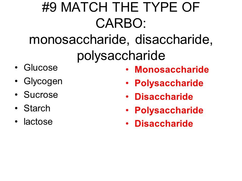 #9 MATCH THE TYPE OF CARBO: monosaccharide, disaccharide, polysaccharide Glucose Glycogen Sucrose Starch lactose Monosaccharide Polysaccharide Disacch