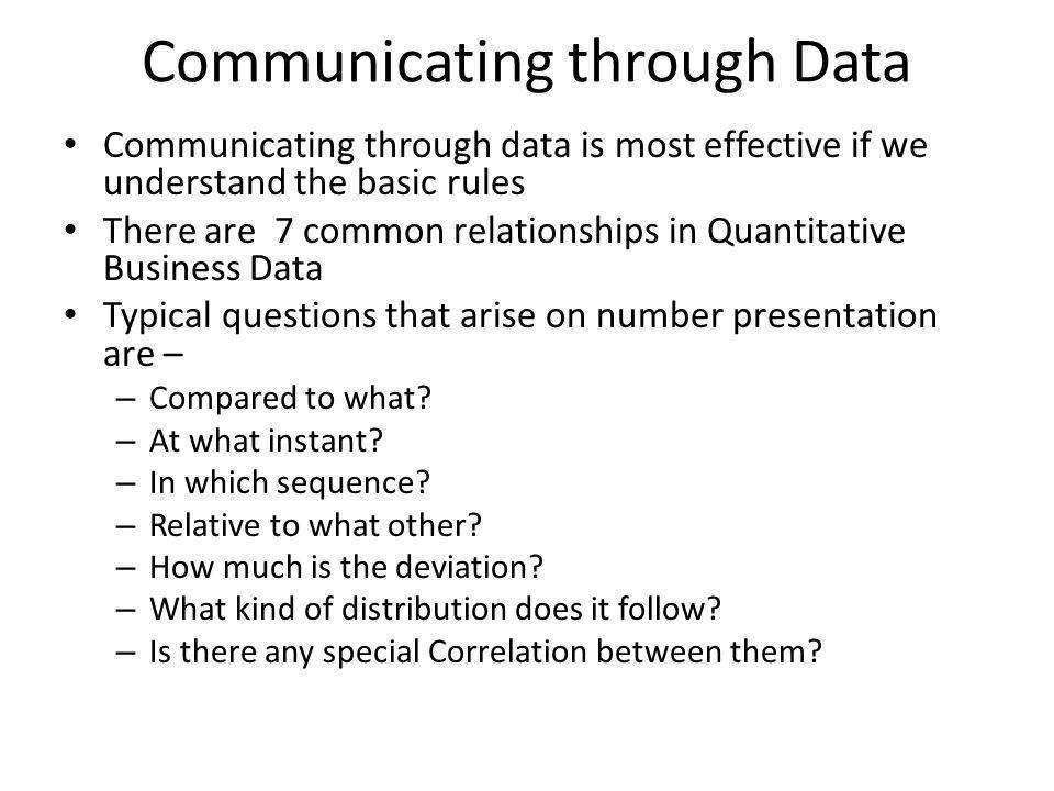 Communicating through Data Communicating through data is most effective if we understand the basic rules There are 7 common relationships in Quantitat