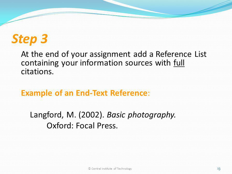 Step 3 At the end of your assignment add a Reference List containing your information sources with full citations.