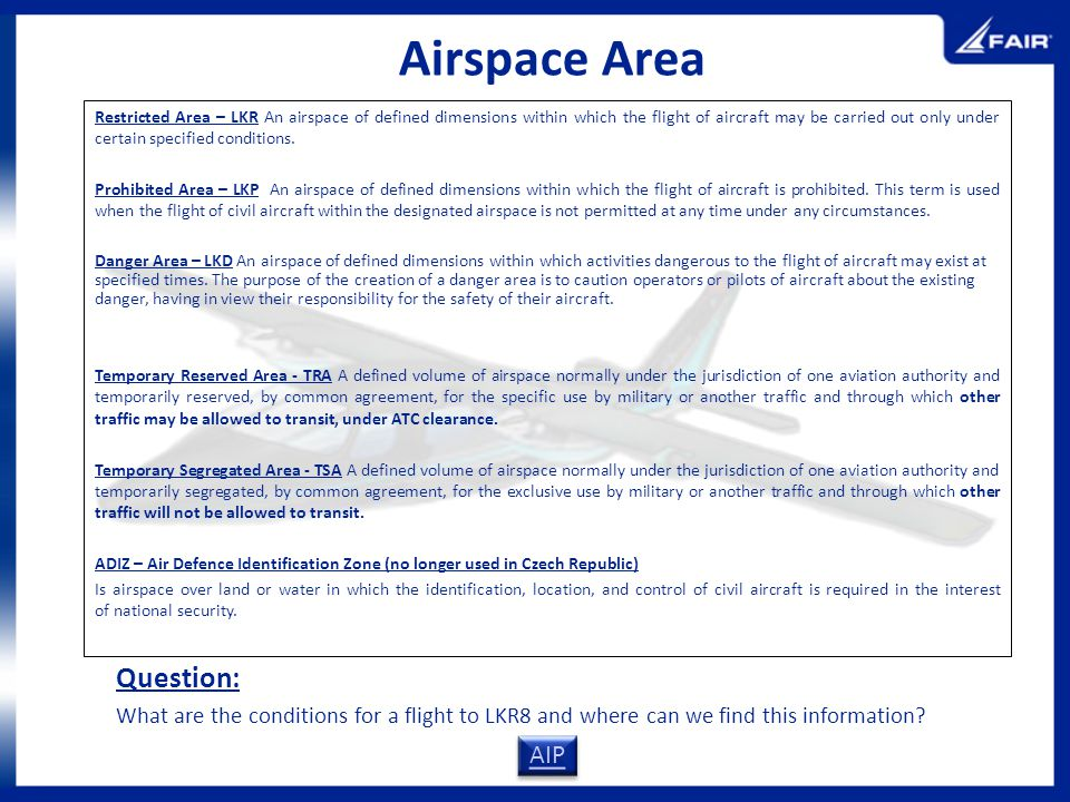 Airspace Area Restricted Area – LKR An airspace of defined dimensions within which the flight of aircraft may be carried out only under certain specif