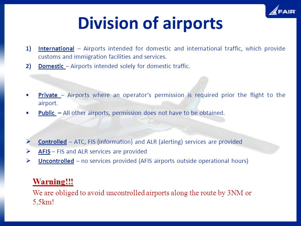 Division of airports 1)International – Airports intended for domestic and international traffic, which provide customs and immigration facilities and
