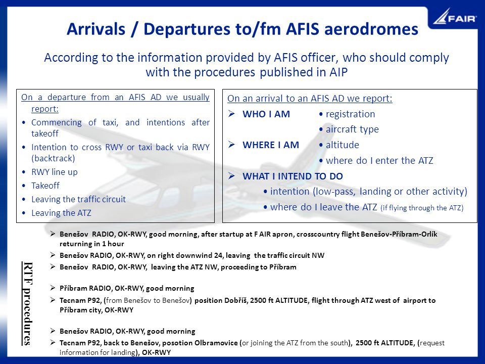 Arrivals / Departures to/fm AFIS aerodromes According to the information provided by AFIS officer, who should comply with the procedures published in