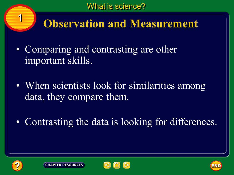 Sometimes observation alone does not provide a complete picture of what is happening. Observation and Measurement What is science? 1 1 To ensure that