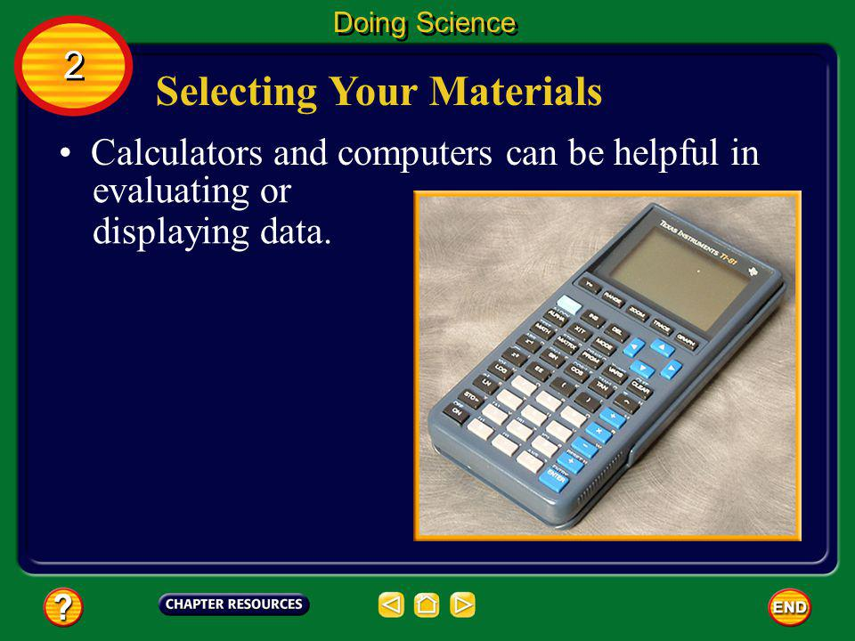 Selecting Your Materials Scientists try to use the most up-to-date materials available to them. Doing Science 2 2 If possible, you should use scientif