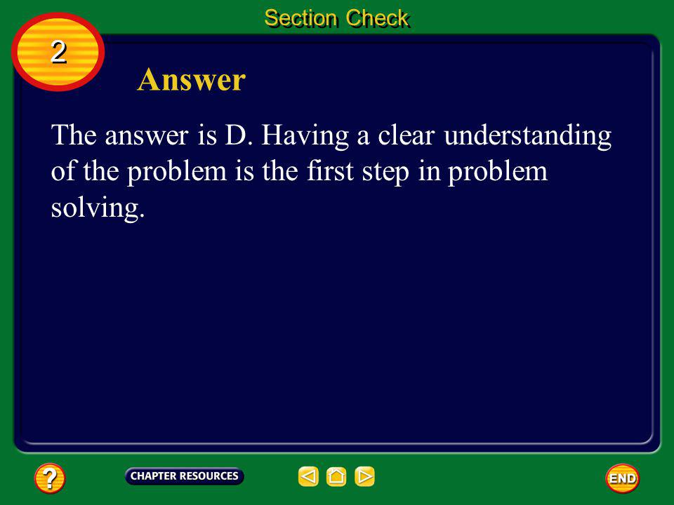 2 2 Section Check Question 2 What is the first step in solving problems? A. analyze data B. draw conclusion C. form a hypothesis D. identify the probl