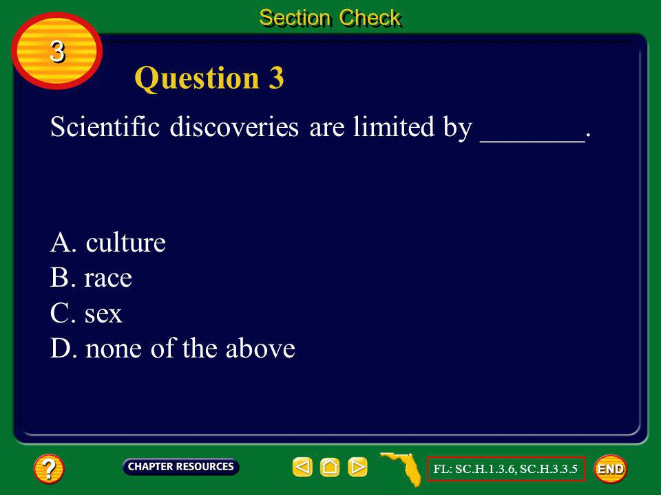 3 3 Section Check Answer The answer is B. New discoveries constantly lead to new products that influence your lifestyle or standard of living. FL: SC.