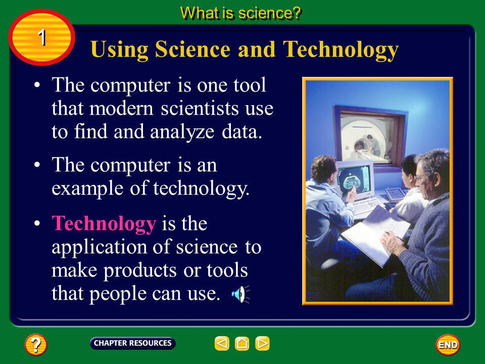 Scientists use skills and tools to find the similarities and differences. Using Science and Technology What is science? 1 1 They use a variety of reso