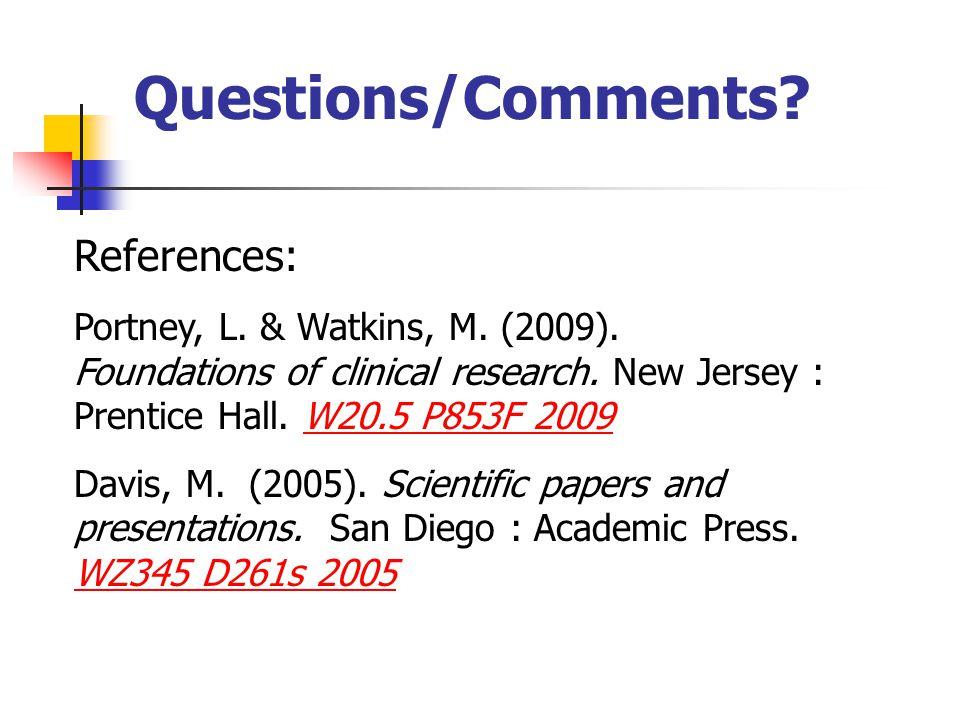 Questions/Comments. References: Portney, L. & Watkins, M.