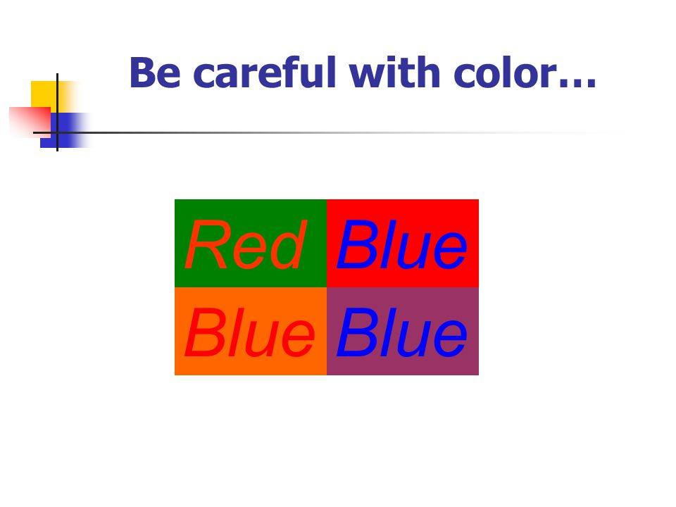 Be careful with color… RedBlue