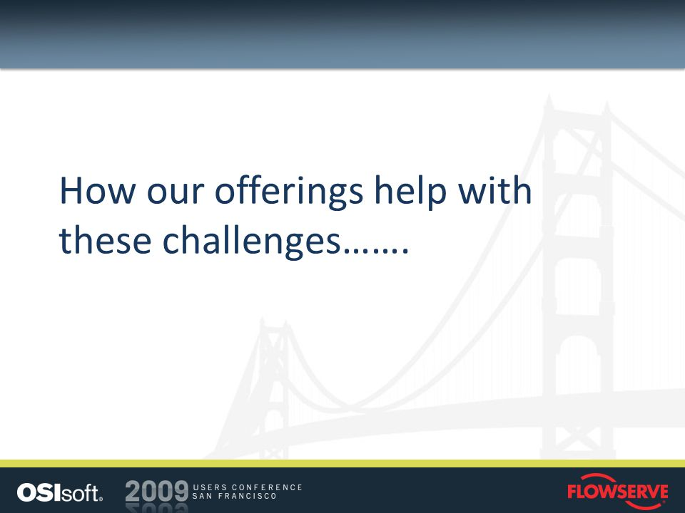 How our offerings help with these challenges…….