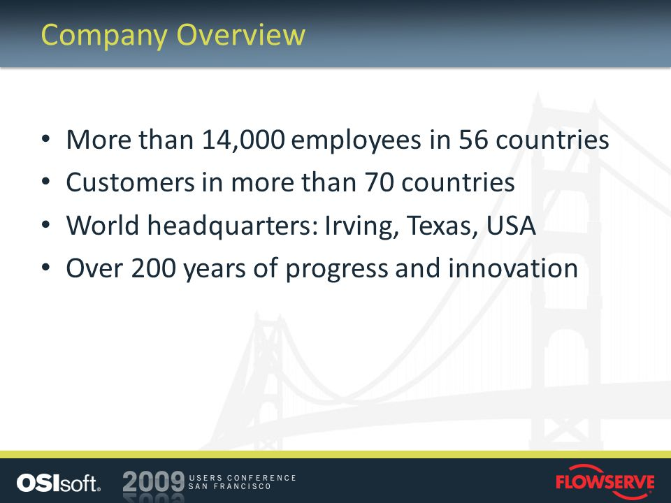 Company Overview More than 14,000 employees in 56 countries Customers in more than 70 countries World headquarters: Irving, Texas, USA Over 200 years of progress and innovation