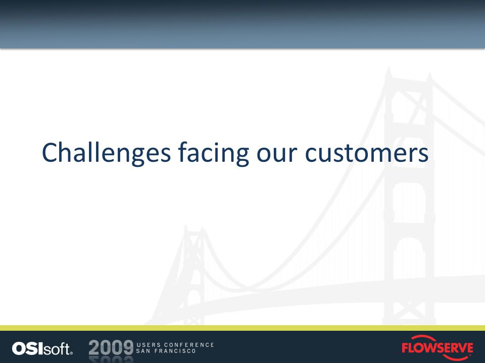Challenges facing our customers