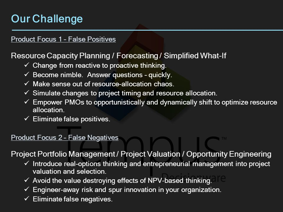 Our Challenge Product Focus 1 – False Positives Resource Capacity Planning / Forecasting / Simplified What-If Change from reactive to proactive thinking.
